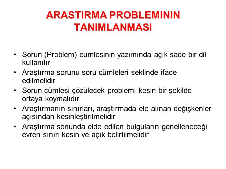 ARASTIRMA PROBLEMININ TANIMLANMASI Sorun (Problem) cümlesinin yazımında açık sade bir dil kullanılır Araştırma sorunu soru cümleleri seklinde ifade ed