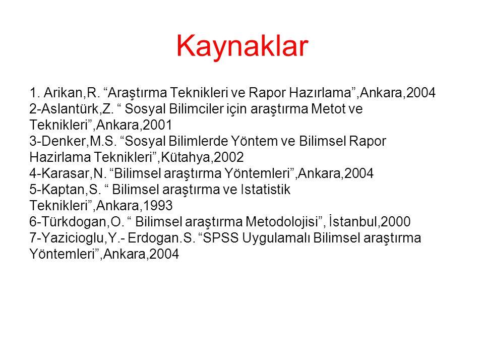 """Kaynaklar 1. Arikan,R. """"Araştırma Teknikleri ve Rapor Hazırlama"""",Ankara,2004 2-Aslantürk,Z. """" Sosyal Bilimciler için araştırma Metot ve Teknikleri"""",An"""