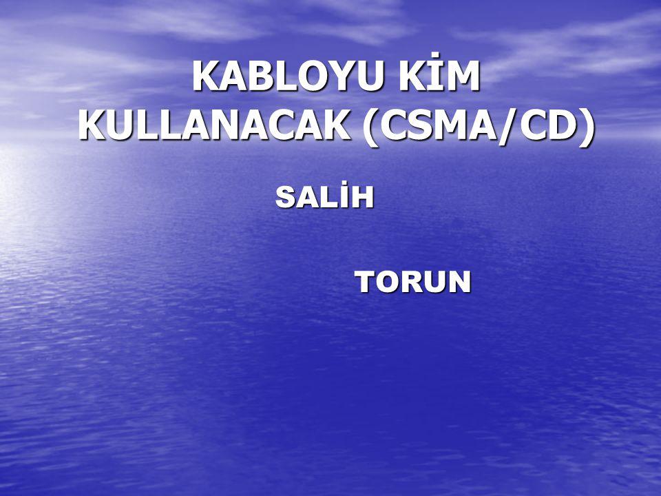 KABLOYU KİM KULLANACAK (CSMA/CD) SALİH TORUN TORUN