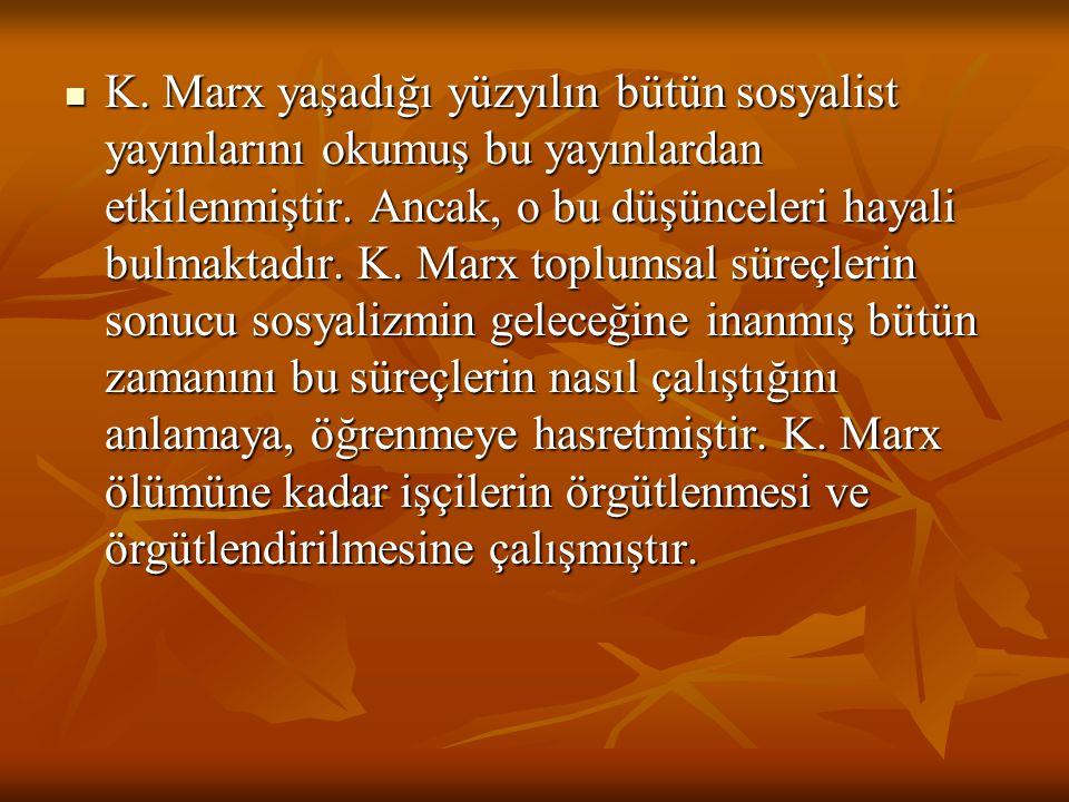 K. Marx yaşadığı yüzyılın bütün sosyalist yayınlarını okumuş bu yayınlardan etkilenmiştir. Ancak, o bu düşünceleri hayali bulmaktadır. K. Marx toplums