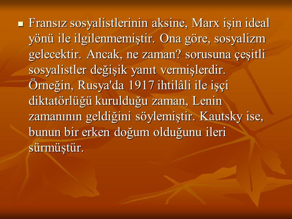 Fransız sosyalistlerinin aksine, Marx işin ideal yönü ile ilgilenmemiştir. Ona göre, sosyalizm gelecektir. Ancak, ne zaman? sorusuna çeşitli sosyalist