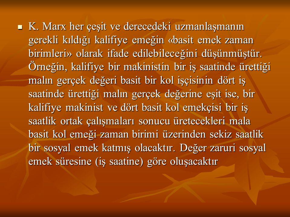 K. Marx her çeşit ve derecedeki uzmanlaşmanın gerekli kıldığı kalifiye emeğin «basit emek zaman birimleri» olarak ifade edilebileceğini düşünmüştür. Ö