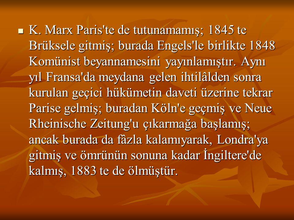 K. Marx Paris'te de tutunamamış; 1845 te Brüksele gitmiş; burada Engels'le birlikte 1848 Komünist beyannamesini yayınlamıştır. Aynı yıl Fransa'da meyd
