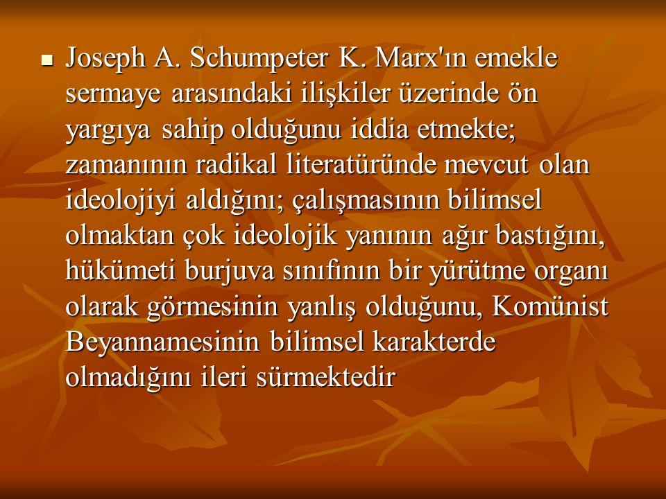 Joseph A. Schumpeter K. Marx'ın emekle sermaye arasındaki ilişkiler üzerinde ön yargıya sahip olduğunu iddia etmekte; zamanının radikal literatüründe