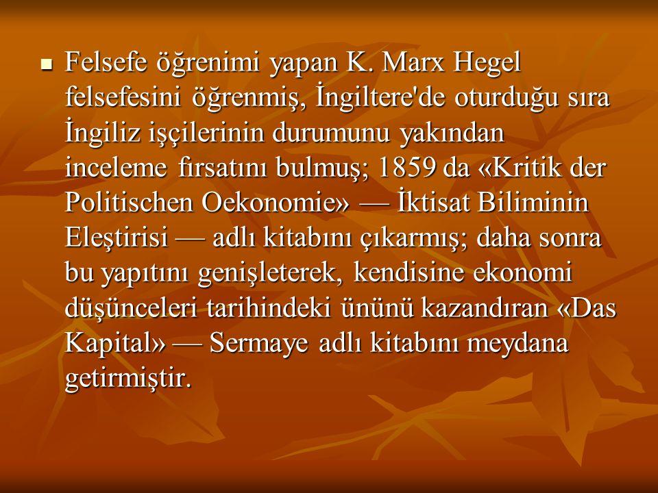 Felsefe öğrenimi yapan K. Marx Hegel felsefesini öğrenmiş, İngiltere'de oturduğu sıra İngiliz işçilerinin durumunu yakından inceleme fırsatını bulmuş;