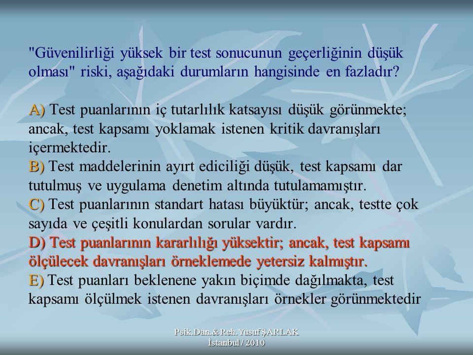 Psik.Dan.& Reh.Yusuf ŞARLAK İstanbul / 2010 A) B) C) D) E) Bir öğretmen yalnızca okuduğunu anlama becerisini ölçmede kullanılacak bir yazılı sınav hazırlamak istemektedir.