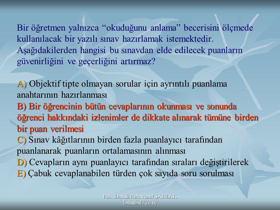 Psik.Dan.& Reh.Yusuf ŞARLAK İstanbul / 2010 A) B) C) D) E) Ölçme sonucunun hangi özelliği, ağırlıklı ortalama hesaplanırken bu ölçme sonucuna daha büyük ağırlık verilmesi için gerekçe olamaz.