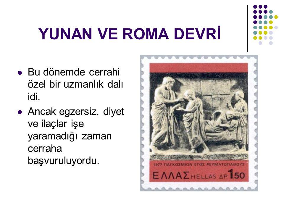 YUNAN VE ROMA DEVRİ Bu dönemde cerrahi özel bir uzmanlık dalı idi.