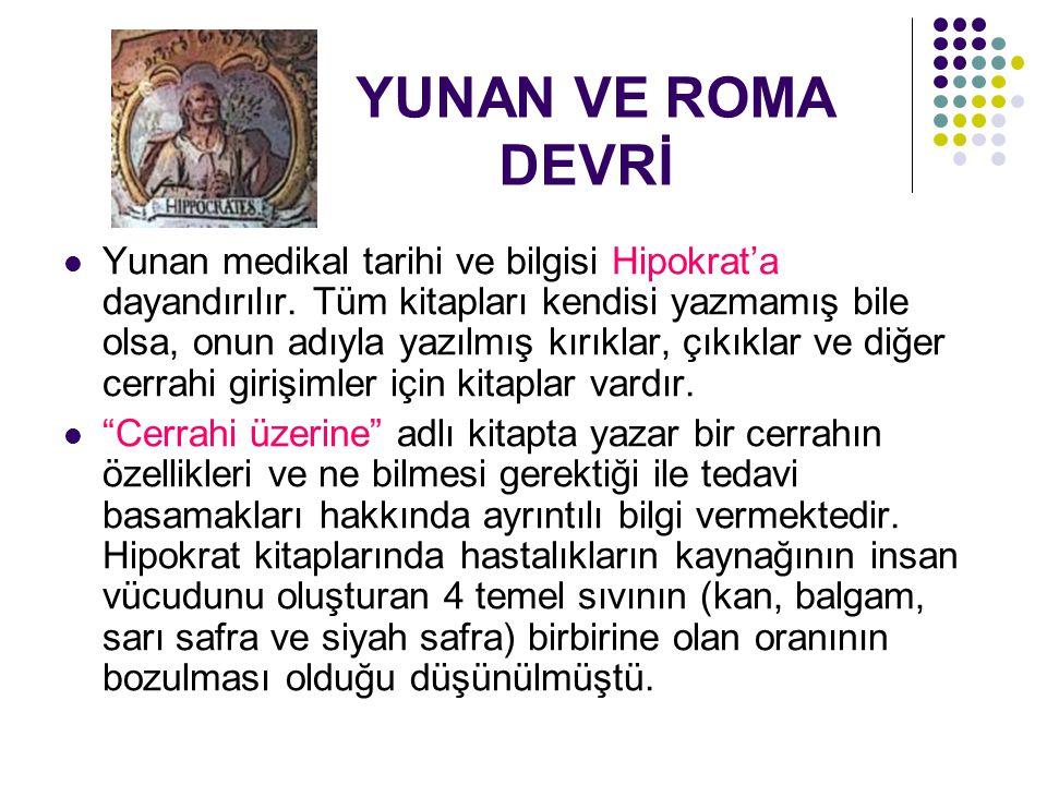 YUNAN VE ROMA DEVRİ Yunan medikal tarihi ve bilgisi Hipokrat'a dayandırılır.