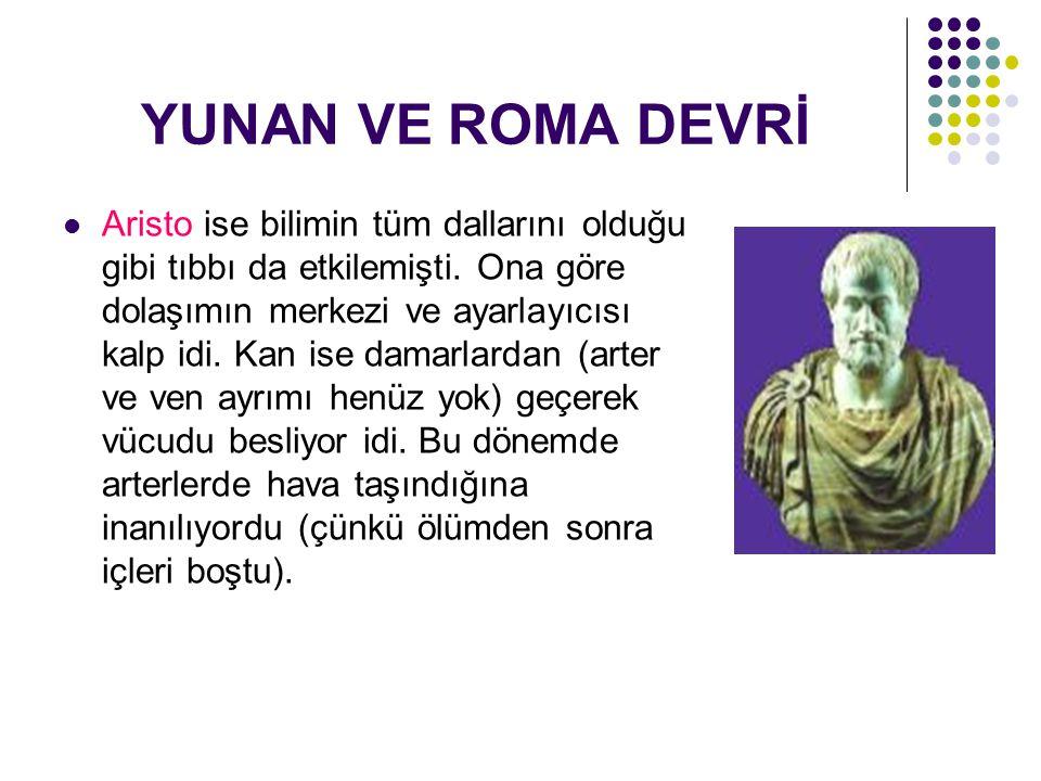 YUNAN VE ROMA DEVRİ Aristo ise bilimin tüm dallarını olduğu gibi tıbbı da etkilemişti.