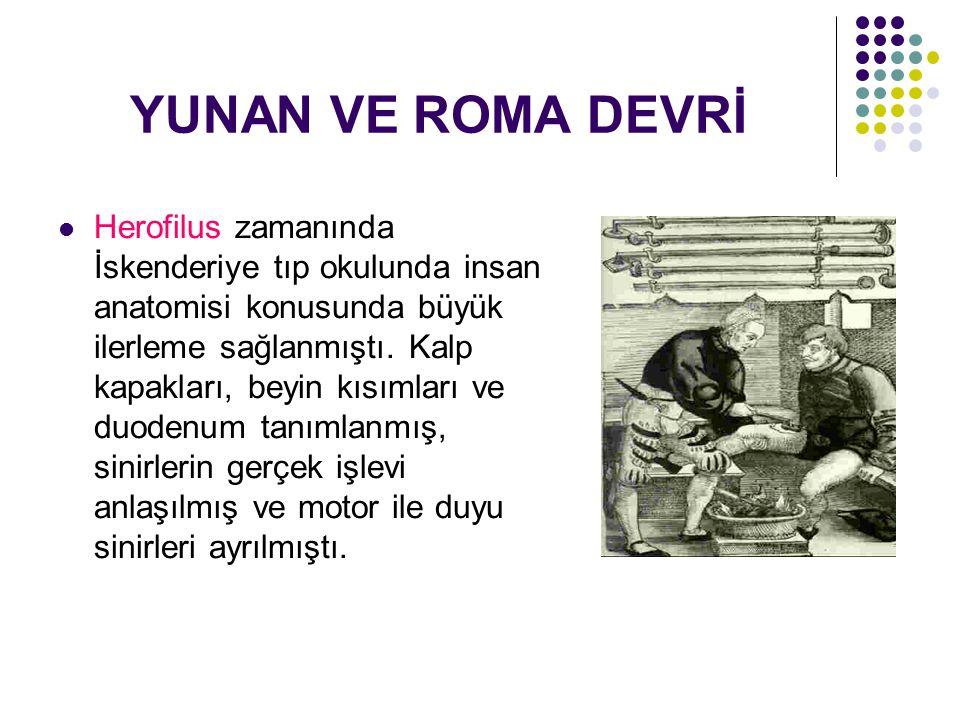 YUNAN VE ROMA DEVRİ Herofilus zamanında İskenderiye tıp okulunda insan anatomisi konusunda büyük ilerleme sağlanmıştı.
