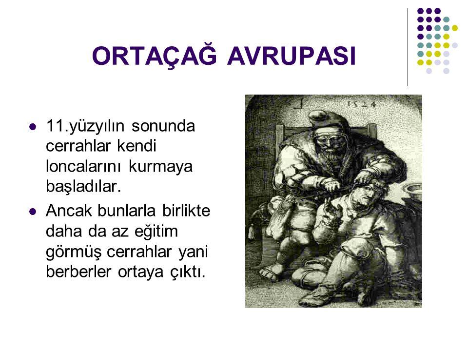 ORTAÇAĞ AVRUPASI 11.yüzyılın sonunda cerrahlar kendi loncalarını kurmaya başladılar.