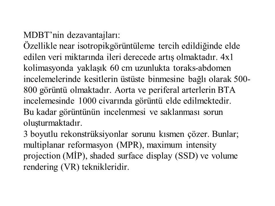 MDBT'nin dezavantajları: Özellikle near isotropikgörüntüleme tercih edildiğinde elde edilen veri miktarında ileri derecede artış olmaktadır. 4x1 kolim