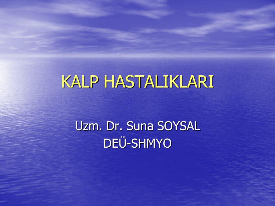 KALP HASTALIKLARI Uzm. Dr. Suna SOYSAL DEÜ-SHMYO