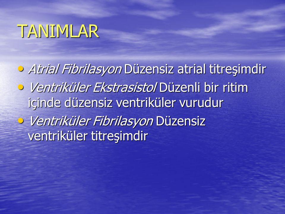 TANIMLAR Atrial Fibrilasyon Düzensiz atrial titreşimdir Atrial Fibrilasyon Düzensiz atrial titreşimdir Ventriküler Ekstrasistol Düzenli bir ritim için