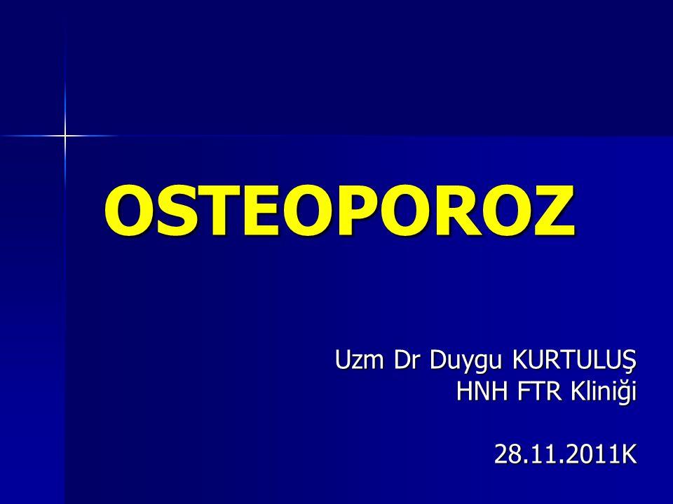 OSTEOPOROZ Uzm Dr Duygu KURTULUŞ HNH FTR Kliniği 28.11.2011K