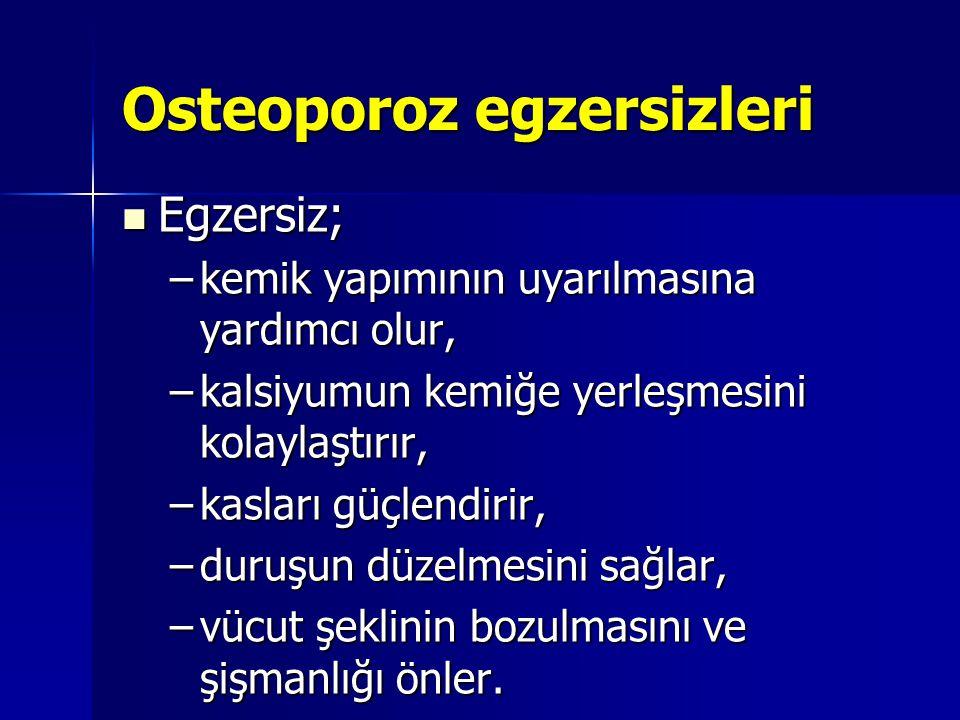 Osteoporoz egzersizleri Egzersiz; Egzersiz; –kemik yapımının uyarılmasına yardımcı olur, –kalsiyumun kemiğe yerleşmesini kolaylaştırır, –kasları güçle