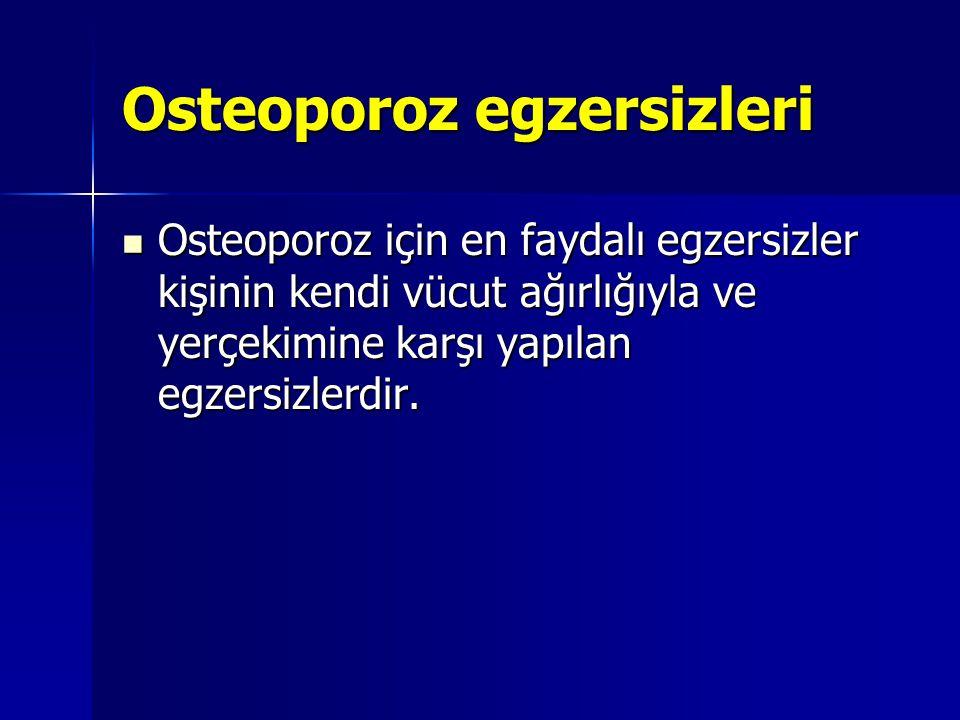 Osteoporoz egzersizleri Osteoporoz için en faydalı egzersizler kişinin kendi vücut ağırlığıyla ve yerçekimine karşı yapılan egzersizlerdir. Osteoporoz