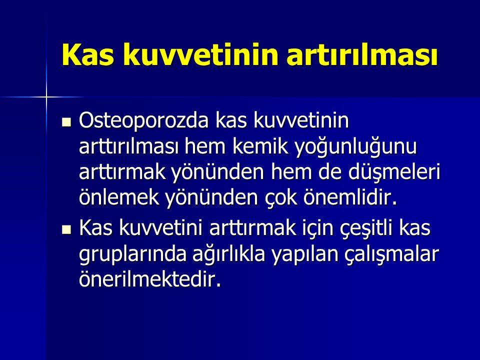 Kas kuvvetinin artırılması Osteoporozda kas kuvvetinin arttırılması hem kemik yoğunluğunu arttırmak yönünden hem de düşmeleri önlemek yönünden çok önemlidir.
