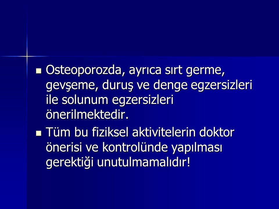 Osteoporozda, ayrıca sırt germe, gevşeme, duruş ve denge egzersizleri ile solunum egzersizleri önerilmektedir.