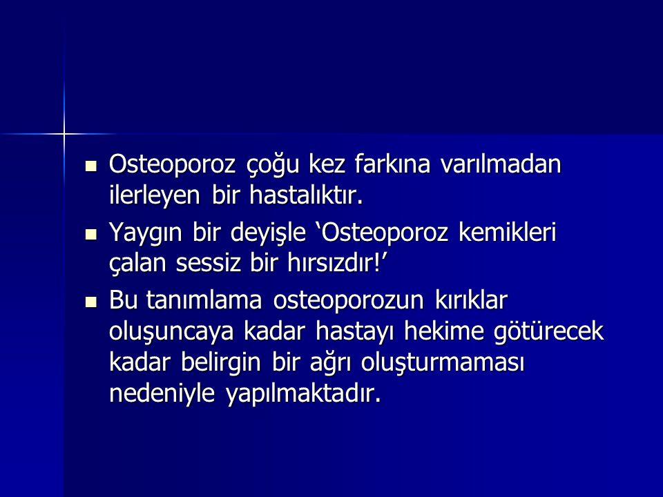 Osteoporoz çoğu kez farkına varılmadan ilerleyen bir hastalıktır. Osteoporoz çoğu kez farkına varılmadan ilerleyen bir hastalıktır. Yaygın bir deyişle