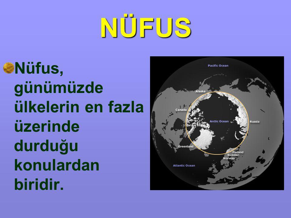 NÜFUS Artan Dünya nüfusu, bir yandan sınırlı doğal kaynakları tüketirken diğer yandan nüfusun ülkeler için önemi giderek artmaktadır.