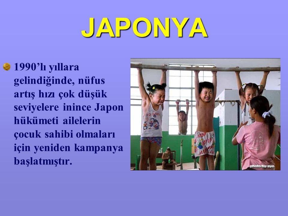 JAPONYA 1990'lı yıllara gelindiğinde, nüfus artış hızı çok düşük seviyelere inince Japon hükümeti ailelerin çocuk sahibi olmaları için yeniden kampanya başlatmıştır.