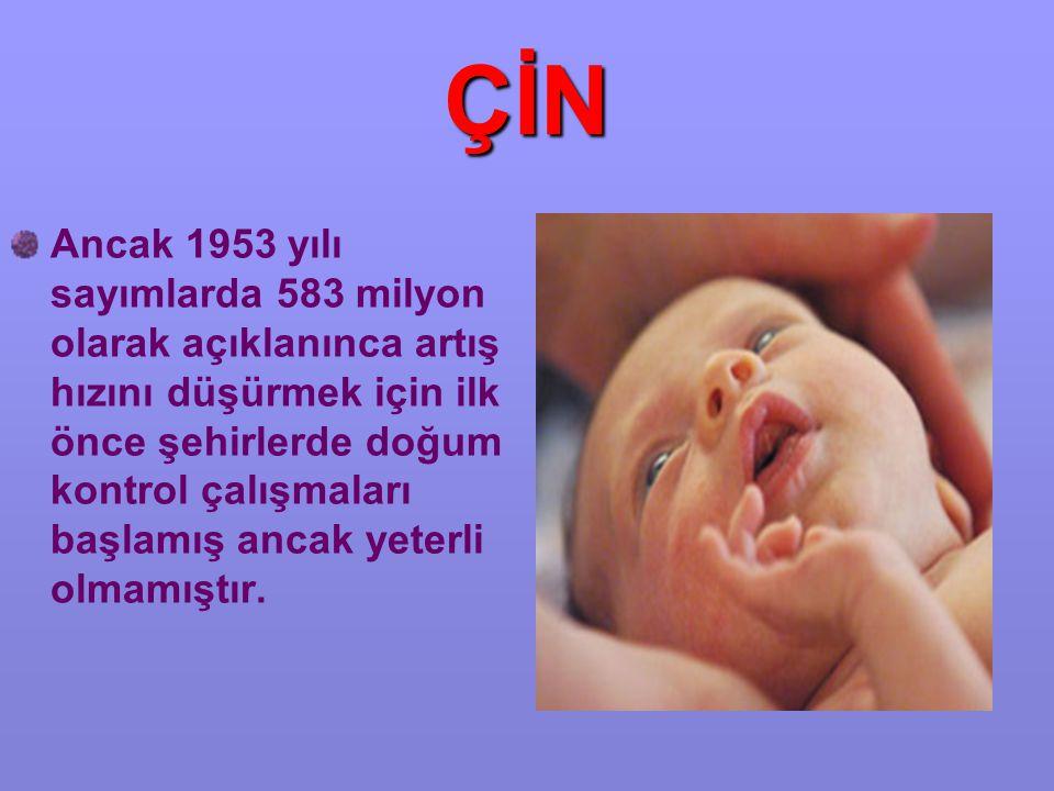 ÇİN Ancak 1953 yılı sayımlarda 583 milyon olarak açıklanınca artış hızını düşürmek için ilk önce şehirlerde doğum kontrol çalışmaları başlamış ancak yeterli olmamıştır.