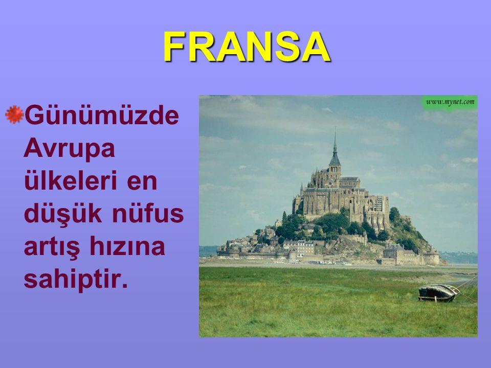 FRANSA Günümüzde Avrupa ülkeleri en düşük nüfus artış hızına sahiptir.
