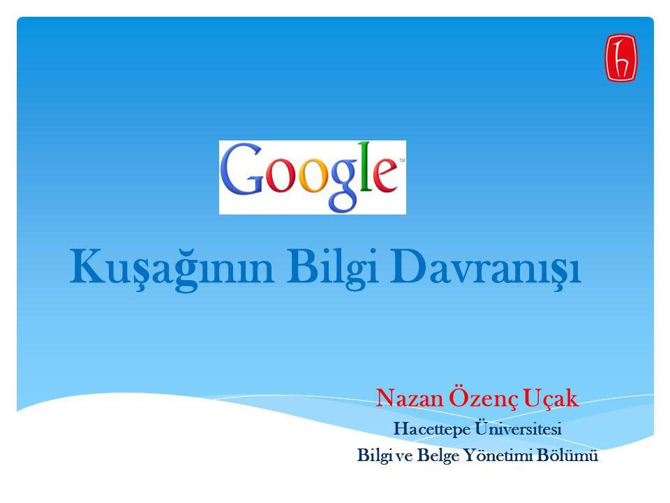 Nazan Özenç Uçak Hacettepe Üniversitesi Bilgi ve Belge Yönetimi Bölümü Ku ş a ğ ının Bilgi Davranı ş ı