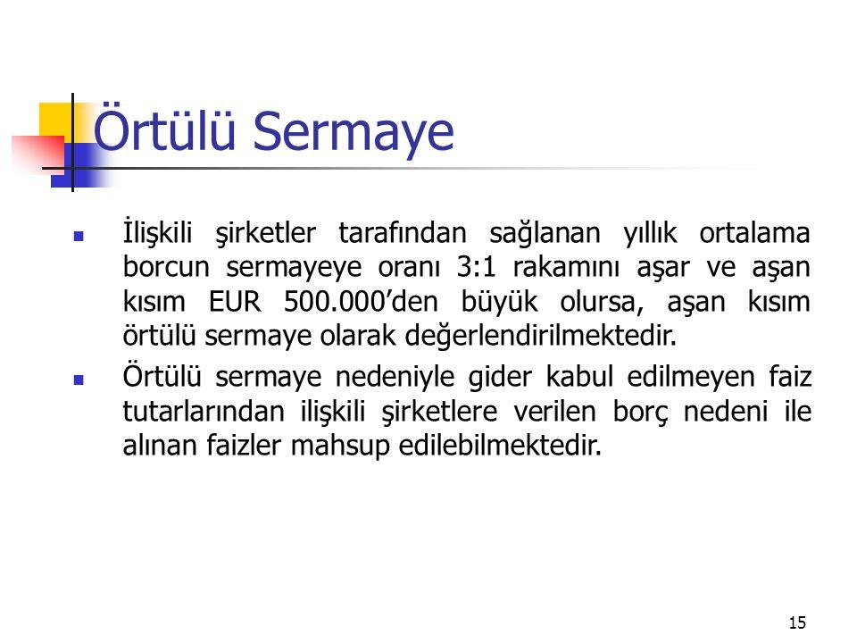15 Örtülü Sermaye İlişkili şirketler tarafından sağlanan yıllık ortalama borcun sermayeye oranı 3:1 rakamını aşar ve aşan kısım EUR 500.000'den büyük