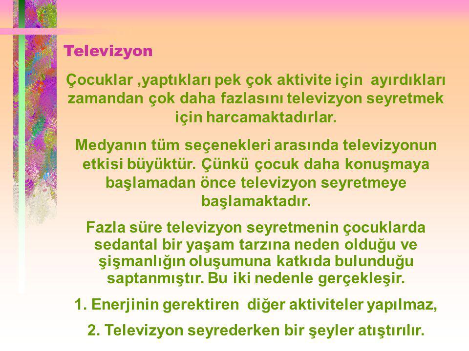 Televizyon Çocuklar,yaptıkları pek çok aktivite için ayırdıkları zamandan çok daha fazlasını televizyon seyretmek için harcamaktadırlar.