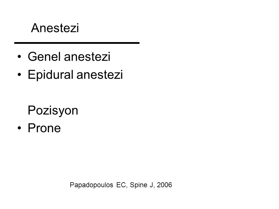 Anestezi Genel anestezi Epidural anestezi Pozisyon Prone Papadopoulos EC, Spine J, 2006