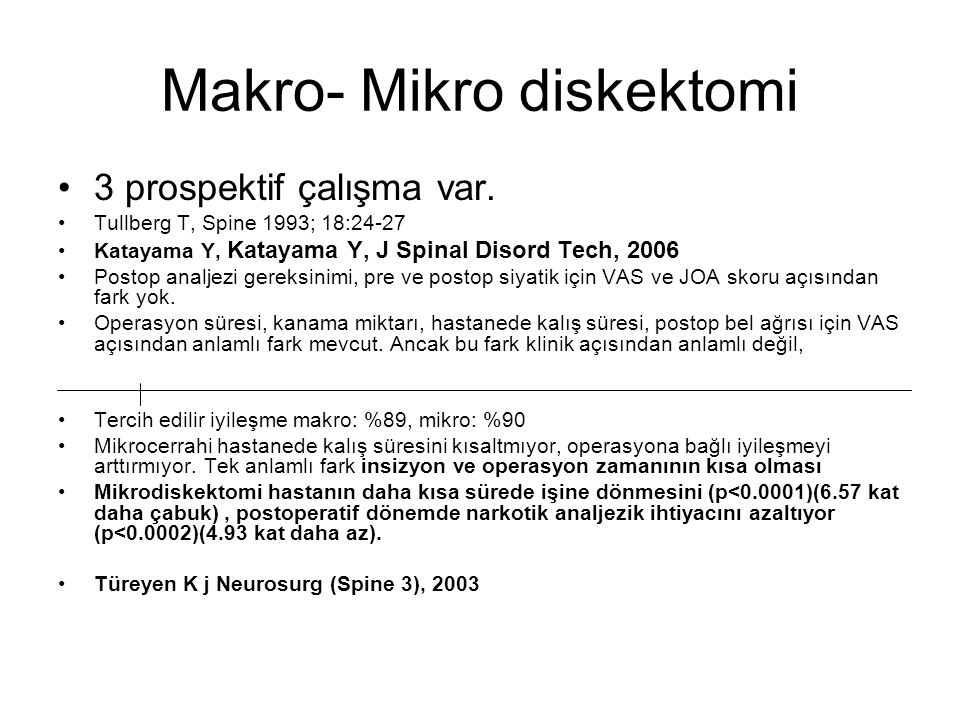 Makro- Mikro diskektomi 3 prospektif çalışma var. Tullberg T, Spine 1993; 18:24-27 Katayama Y, Katayama Y, J Spinal Disord Tech, 2006 Postop analjezi