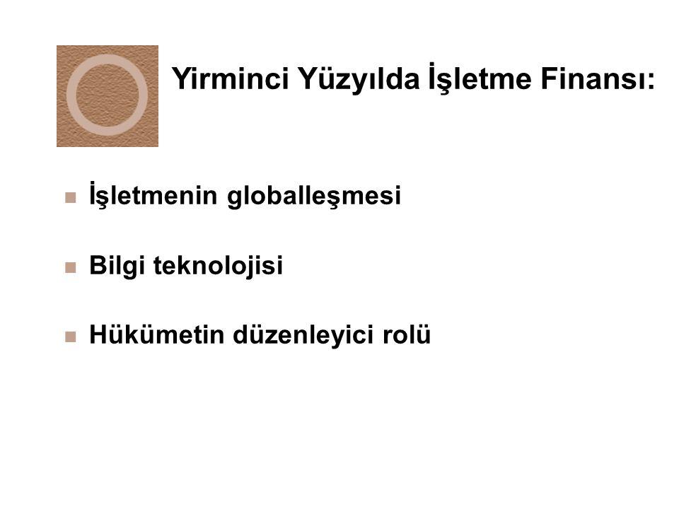 n İşletmenin globalleşmesi n Bilgi teknolojisi n Hükümetin düzenleyici rolü Yirminci Yüzyılda İşletme Finansı:
