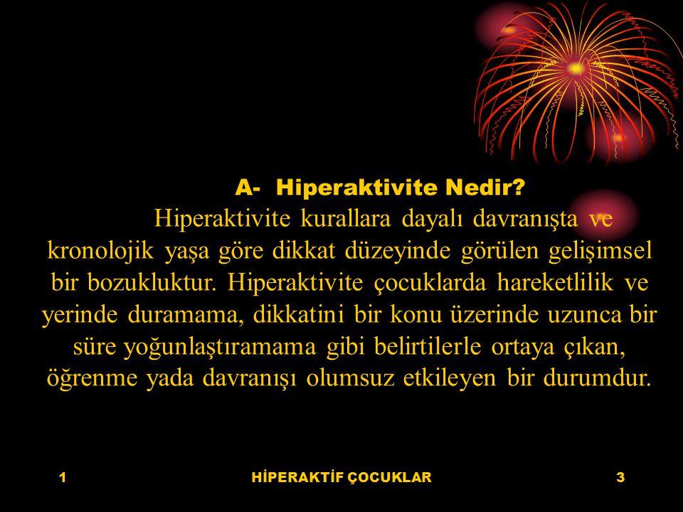 1HİPERAKTİF ÇOCUKLAR3 A- Hiperaktivite Nedir.