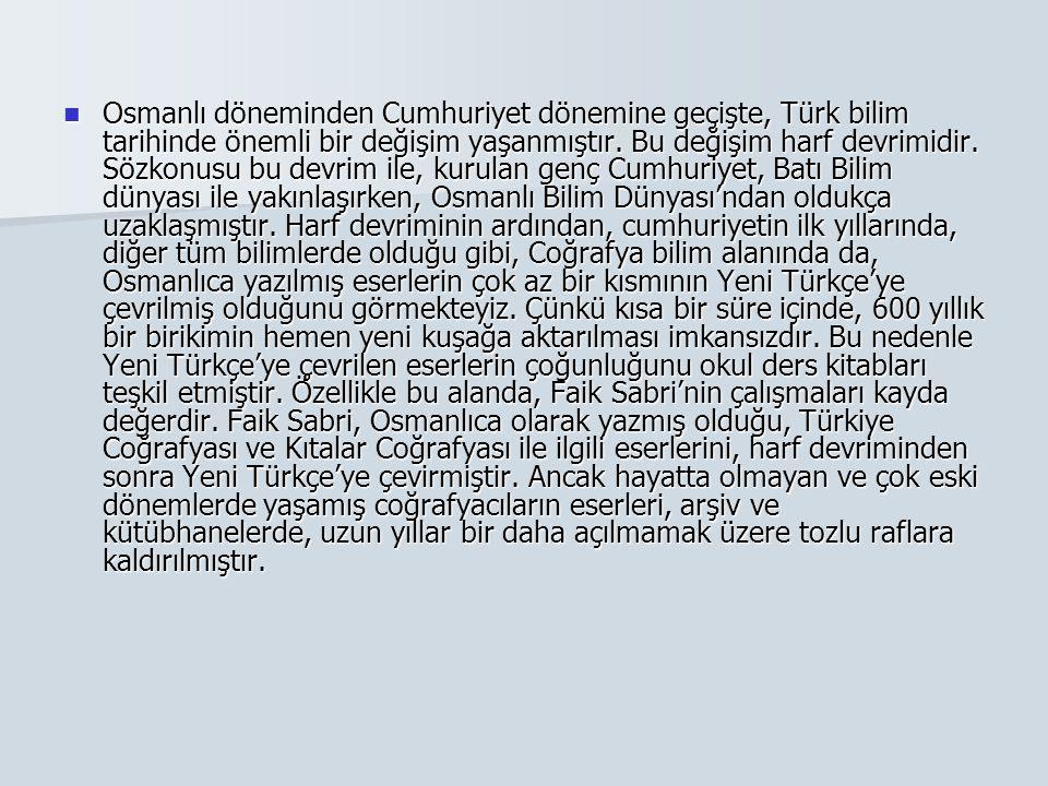 Osmanlı döneminden Cumhuriyet dönemine geçişte, Türk bilim tarihinde önemli bir değişim yaşanmıştır. Bu değişim harf devrimidir. Sözkonusu bu devrim i