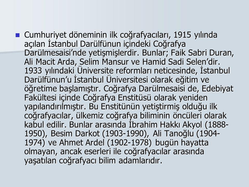 Cumhuriyet döneminin ilk coğrafyacıları, 1915 yılında açılan İstanbul Darülfünun içindeki Coğrafya Darülmesaisi'nde yetişmişlerdir. Bunlar; Faik Sabri