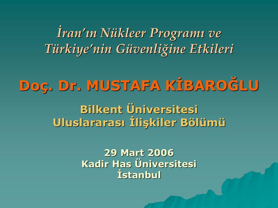 29 Mart 2006 Doç.Dr. Mustafa Kibaroglu 2 İran'ın Nükleer Programı ve Türkiye'nin Güvenliği A.