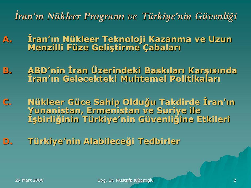 29 Mart 2006 Doç. Dr. Mustafa Kibaroglu 2 İran'ın Nükleer Programı ve Türkiye'nin Güvenliği A.