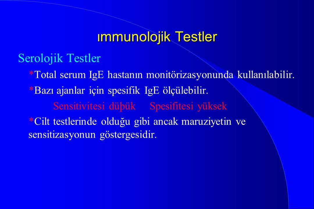 ımmunolojik Testler Serolojik Testler *Total serum IgE hastanın monitörizasyonunda kullanılabilir. *Bazı ajanlar için spesifik IgE ölçülebilir. Sensit