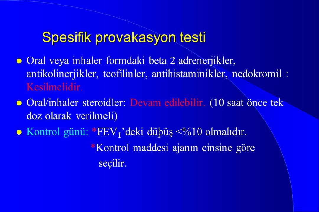 Spesifik provakasyon testi l Oral veya inhaler formdaki beta 2 adrenerjikler, antikolinerjikler, teofilinler, antihistaminikler, nedokromil : Kesilmel