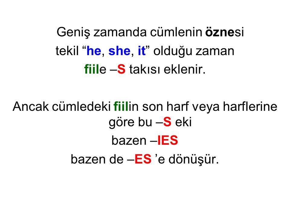 """Geniş zamanda cümlenin öznesi tekil """"he, she, it"""" olduğu zaman fiile –S takısı eklenir. Ancak cümledeki fiilin son harf veya harflerine göre bu –S eki"""