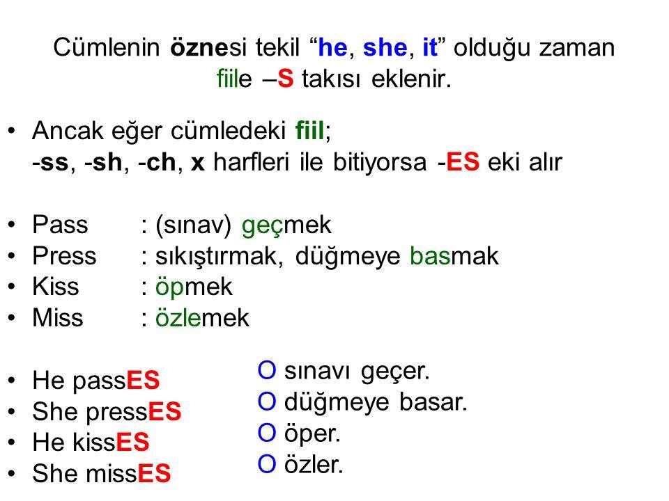 """Cümlenin öznesi tekil """"he, she, it"""" olduğu zaman fiile –S takısı eklenir. Ancak eğer cümledeki fiil; -ss, -sh, -ch, x harfleri ile bitiyorsa -ES eki a"""