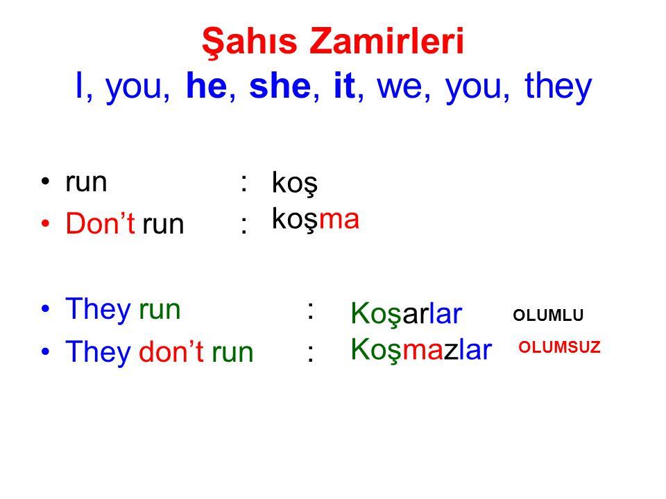 Şahıs Zamirleri I, you, he, she, it, we, you, they run: Don't run: They run: They don't run: koş koşma Koşarlar Koşmazlar OLUMLU OLUMSUZ