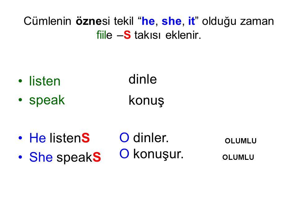 """Cümlenin öznesi tekil """"he, she, it"""" olduğu zaman fiile –S takısı eklenir. listen speak He listenS She speakS dinle konuş O dinler. O konuşur. OLUMLU O"""