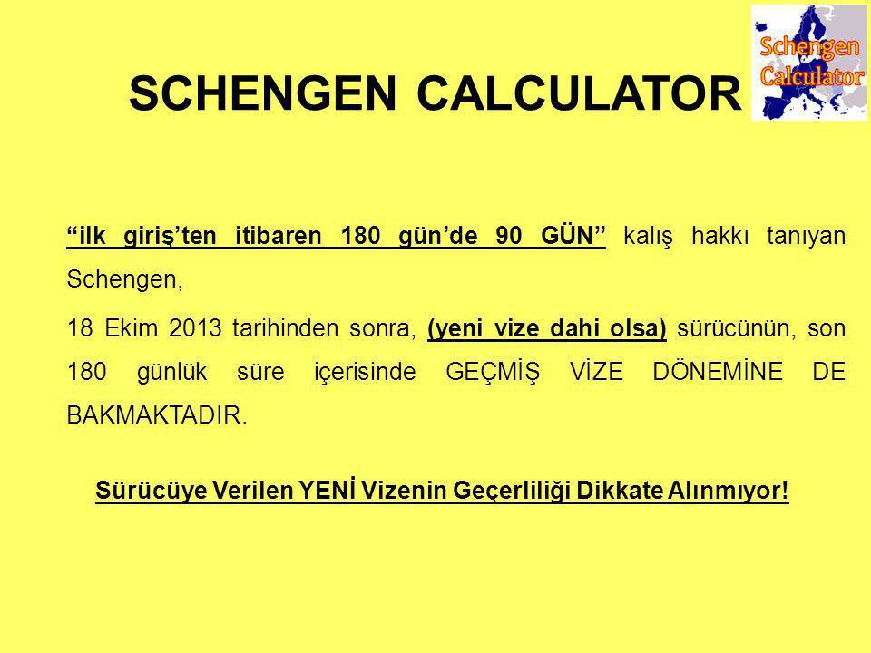 SCHENGEN CALCULATOR ilk giriş'ten itibaren 180 gün'de 90 GÜN kalış hakkı tanıyan Schengen, 18 Ekim 2013 tarihinden sonra, (yeni vize dahi olsa) sürücünün, son 180 günlük süre içerisinde GEÇMİŞ VİZE DÖNEMİNE DE BAKMAKTADIR.