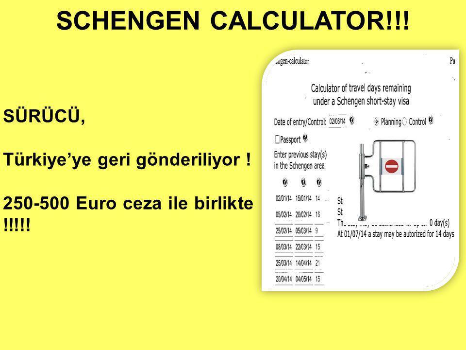 SCHENGEN CALCULATOR!!! SÜRÜCÜ, Türkiye'ye geri gönderiliyor ! 250-500 Euro ceza ile birlikte !!!!!