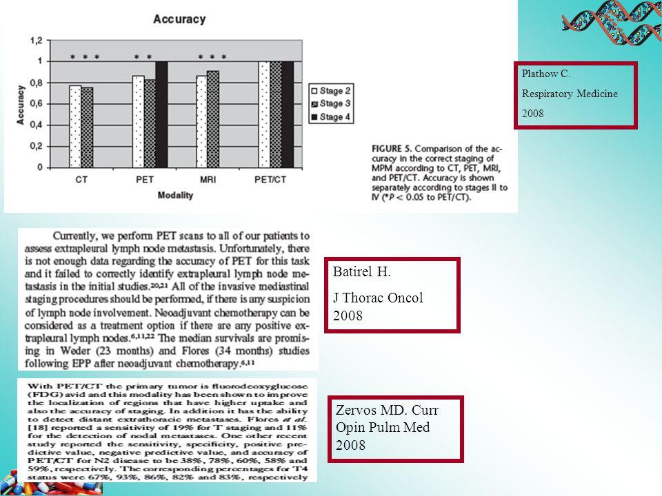 Plathow C. Respiratory Medicine 2008 Batirel H. J Thorac Oncol 2008 Zervos MD. Curr Opin Pulm Med 2008