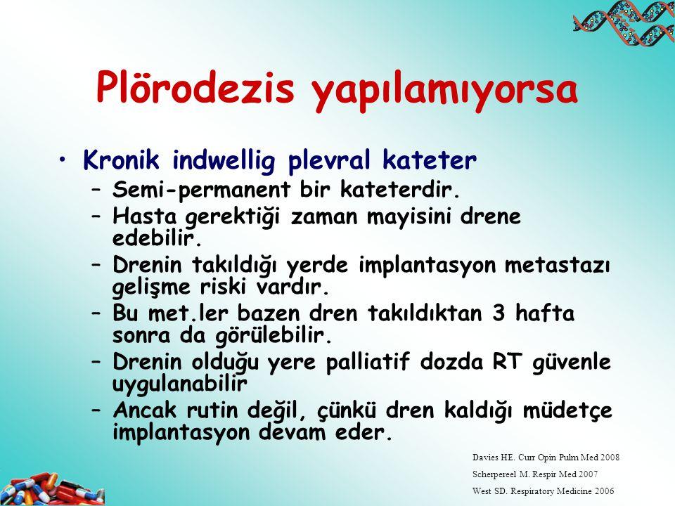 Plörodezis yapılamıyorsa Kronik indwellig plevral kateter –Semi-permanent bir kateterdir. –Hasta gerektiği zaman mayisini drene edebilir. –Drenin takı